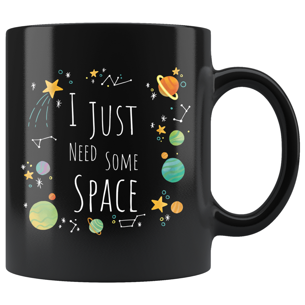 I Just Need Some Space Coffee Mug Funny Sarcastic Planets Science Geek need some space Drinkware
