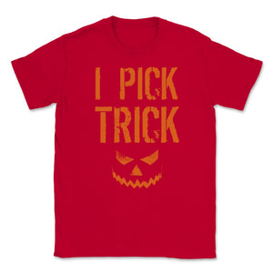 I Pick Trick Halloween Funny Trick or Treat Scary Unisex T-Shirt - Red