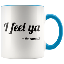 Load image into Gallery viewer, I Feel Ya, Signed the Empath Funny Coffee Mug for Empathic Psychic Sensitive Spiritual People - Hundredth Monkey Tees
