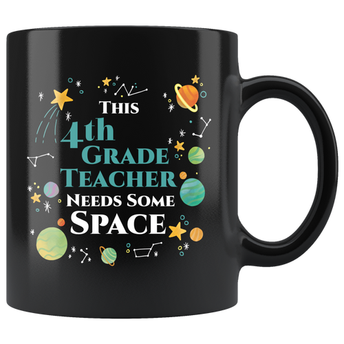 This 4th Grade Teacher Needs Some Space Coffee Mug Funny Sarcastic Planets Science Geek - Hundredth Monkey Tees