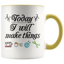 Load image into Gallery viewer, Today I Will Make Things Mug for Crafters Quilters Sewing Enthusiasts - Hundredth Monkey Tees
