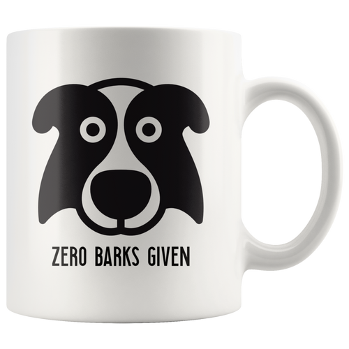 Zero Barks Given Funny Dog Lover Coffee Mug - Hundredth Monkey Tees