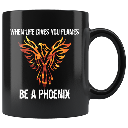 When Life Gives You Flames, Be a Phoenix Coffee Mug Gift
