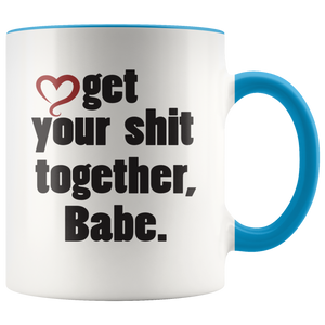 Get your sh*t together, Babe. Funny Coffee Mug for Friend, Aunt, Boyfriend Unique Gift Mature - Hundredth Monkey Tees