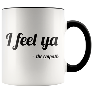 I Feel Ya, Signed the Empath Funny Coffee Mug for Empathic Psychic Sensitive Spiritual People - Hundredth Monkey Tees