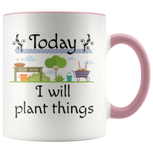Load image into Gallery viewer, Today I Will Plant Things Coffee Mug for Gardeners, Landscapers and Plant People - Hundredth Monkey Tees