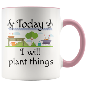 Today I Will Plant Things Coffee Mug for Gardeners, Landscapers and Plant People - Hundredth Monkey Tees