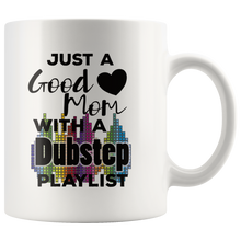 Load image into Gallery viewer, Just a Good Mom with a Dubstep Playlist Coffee Mug Gift