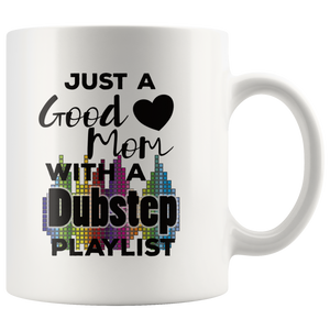 Just a Good Mom with a Dubstep Playlist Coffee Mug Gift