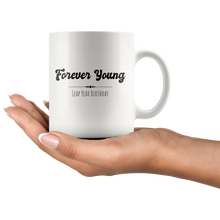 Load image into Gallery viewer, Leap Year Birthday gift Forever Young Funny February 29th Coffee Mug