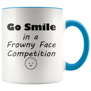 Funny Sayings Coffee Mug Go Smile in a Frowny Face Competition Sarcastic Humor - Hundredth Monkey Tees