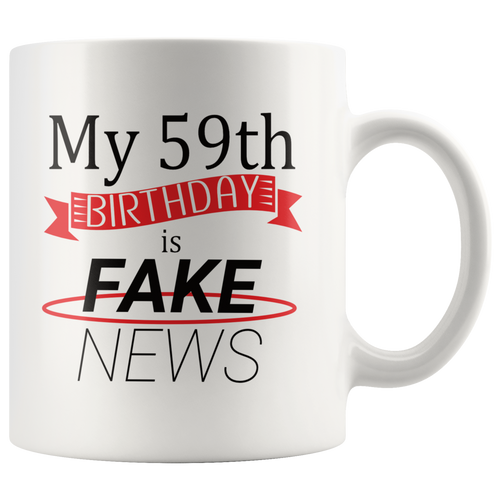 Funny 59th Birthday Gift Coffee Mug Fake News Joke - Hundredth Monkey Tees