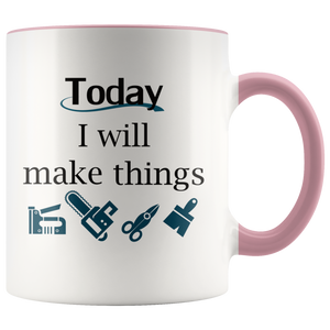 Today I Will Make Things Mug for Wood Crafters Woodworkers Handmade Makers - Hundredth Monkey Tees