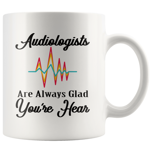 Audiologist Coffee Mug Funny Pun Gift Glad You're Hear