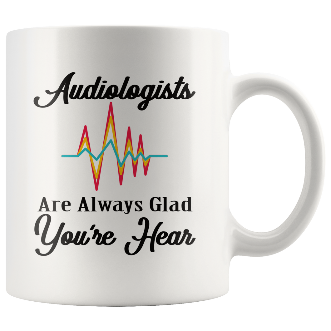 Audiologist Coffee Mug Funny Pun Gift Glad You're Hear - Hundredth Monkey Tees