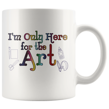 Load image into Gallery viewer, I'm Only Here For the Art Funny Teacher Coffee Mug - Hundredth Monkey Tees