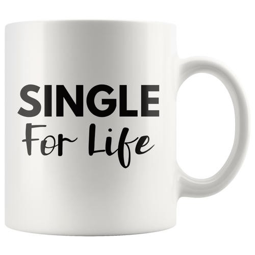 Single For Life Coffee Mug Sassy Divorced Breakup Gift - Hundredth Monkey Tees