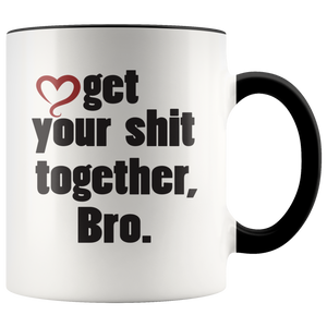 Get your sh*t together, Bro. Funny Coffee Mug for Brother, Friend, Unique Gift Mature - Hundredth Monkey Tees