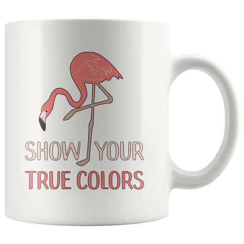 Cute Pink Flamingo Coffee Mug Show Your True Colors Inspirational Encouragement - Hundredth Monkey Tees