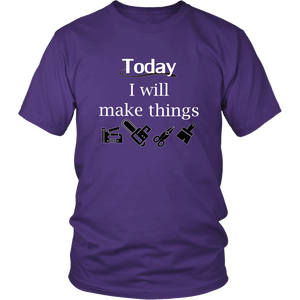 Today I Will Make Things Tshirt for Wood Crafters Woodworkers Handmade Makers - Hundredth Monkey Tees