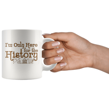 Load image into Gallery viewer, I'm Only Here For the History Funny Teacher Coffee Mug - Hundredth Monkey Tees