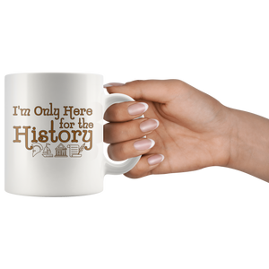 I'm Only Here For the History Funny Teacher Coffee Mug - Hundredth Monkey Tees