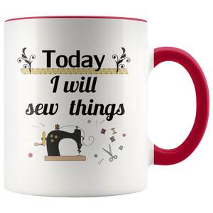Today I Will Sew Things Coffee Mug for Crafters Handmade Makers Sewing Enthusiasts - Hundredth Monkey Tees