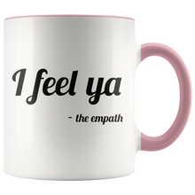 Load image into Gallery viewer, I Feel Ya, Signed the Empath Funny Coffee Mug for Empathic Psychic Sensitive Spiritual People