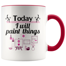 Load image into Gallery viewer, Today I Will Paint Things Coffee Mug for Artists Painters Handmade Makers - Hundredth Monkey Tees