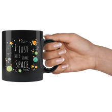 Load image into Gallery viewer, I Just Need Some Space Coffee Mug Funny Sarcastic Planets Science Geek  Drinkware
