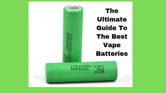 The Ultimate Guide to The Best Vape Batteries for Safe Vaping