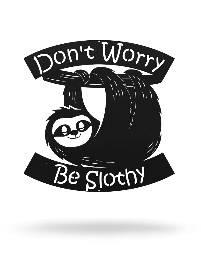 Steel Roots Decor Black Dont Worry Be Slothy