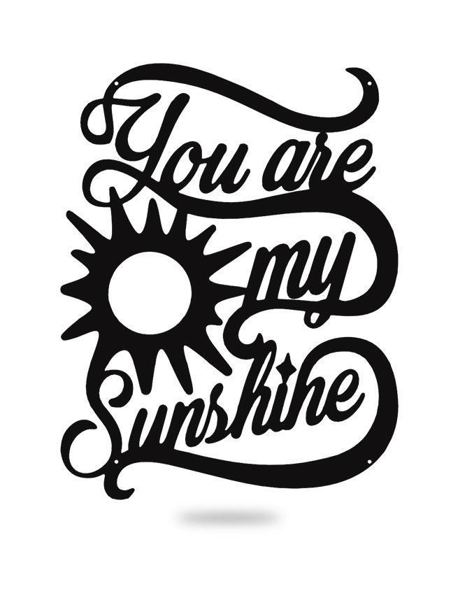 Steel Roots Decor Black Your Are My Sunshine