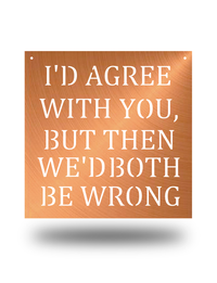"Steel Roots Decor Copper ""I'd Agree"" Funny Decorative Wall Accent"
