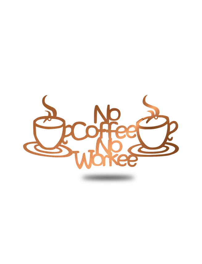 "Steel Roots Decor Copper ""No Coffee, No Workee"""
