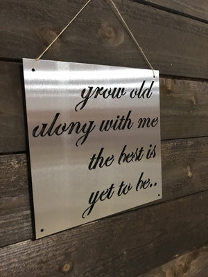 "Steel Roots Decor ""Grow old with me"" 12"" Ready To Hang"