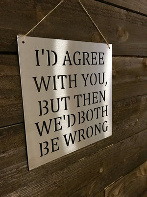 "Steel Roots Decor ""I'd Agree"" Funny Decorative Wall Accent"