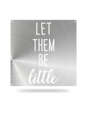 Steel Roots Decor Polished Let Them Be Little