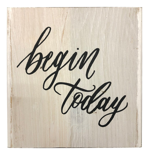 "Wood Block ""Begin Today"""