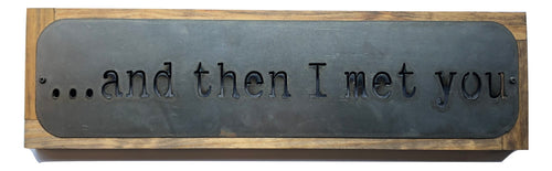 "Metal Sign ""And Then I Met You"" - framed"