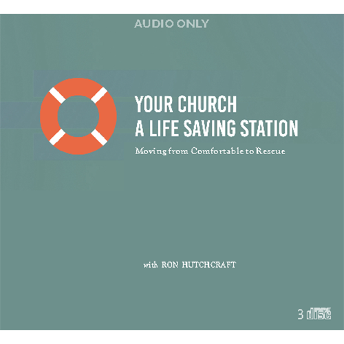 Your Church - A Life Saving Station : Moving from Comfortable to Rescue - AUDIO ONLY