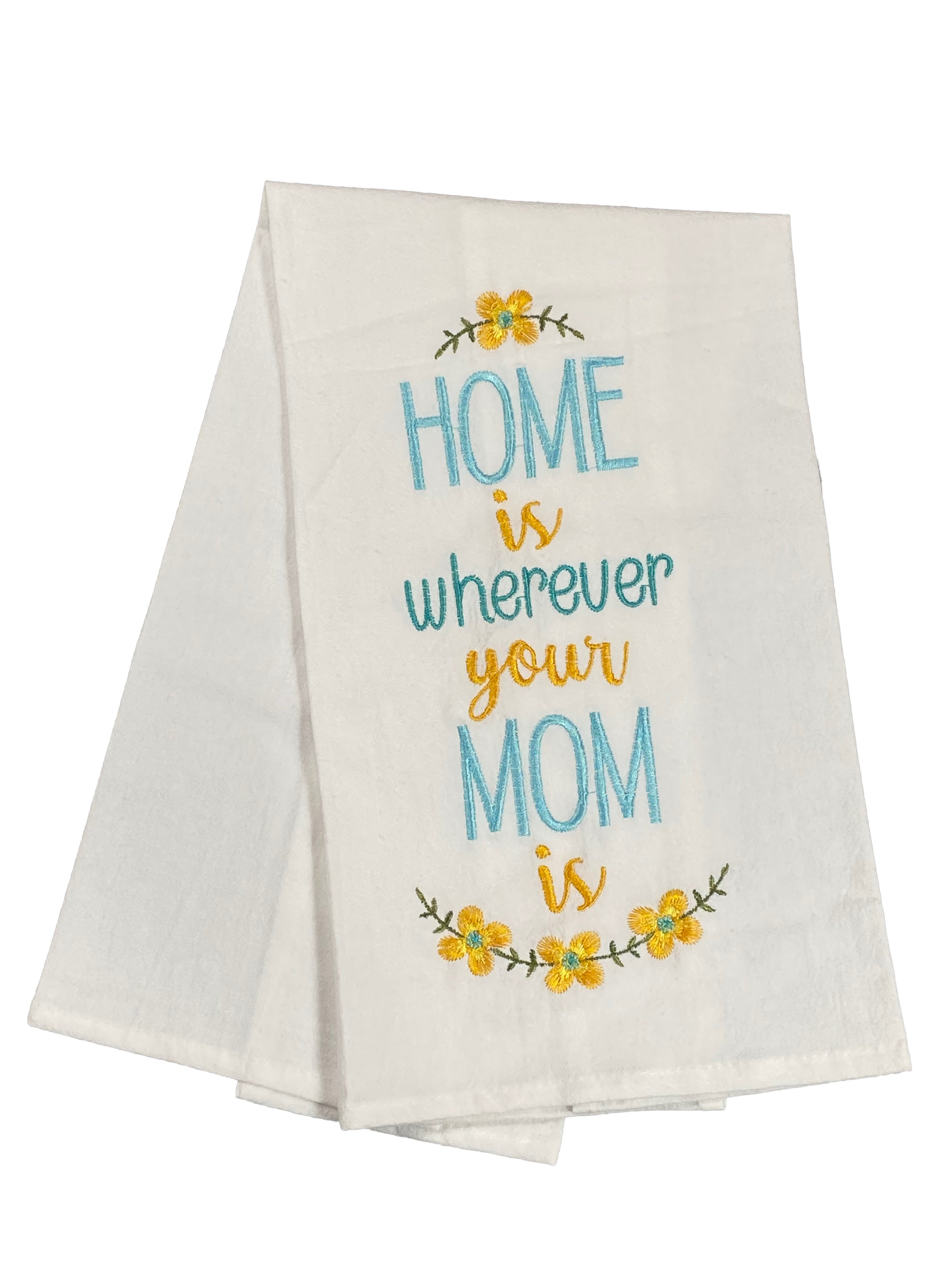 Floursack Embroidered Dishtowel Home Is Wherever Your Mom Is