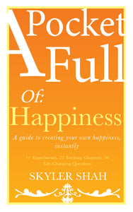 A Pocket Full Of Happiness - The Ultimate Handbook for a Happy Life