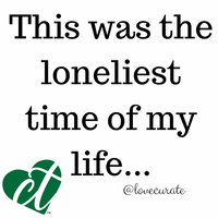 This was the loneliest time of my life...
