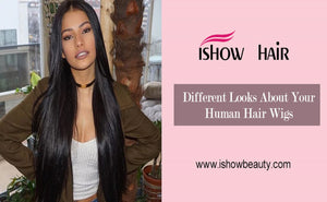 Different Looks About Your Human Hair Wigs