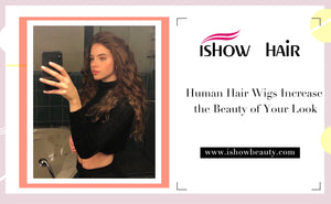 Human Hair Wigs Increase the Beauty of Your Look