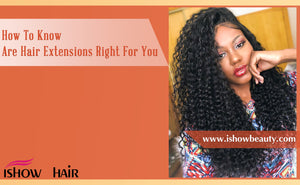 How To Know Are Hair Extensions Right For You