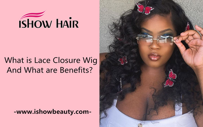 What is Lace Closure Wig and What are Benefits?