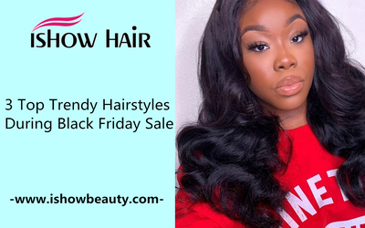 3 Top Trendy Hairstyles During Black Friday Sale