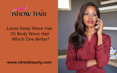 Loose Deep Wave Hair VS Body Wave Hair, Which One Better?